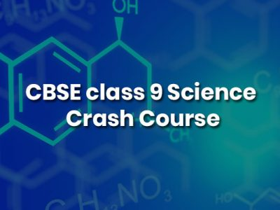 CBSE class 9 Science – Crash Course