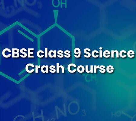 CBSE class 9 Science – Crash Course