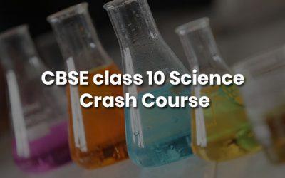 CBSE class 10 Science – Crash Course