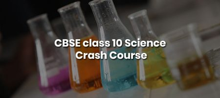 CBSE class 10 Science – Crash Course