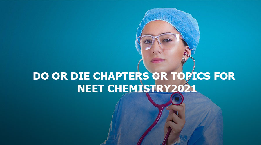 Do or die chapters or topics for NEET Chemistry 2021