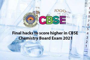 Final hacks to score higher in CBSE Chemistry Board Exam 2021
