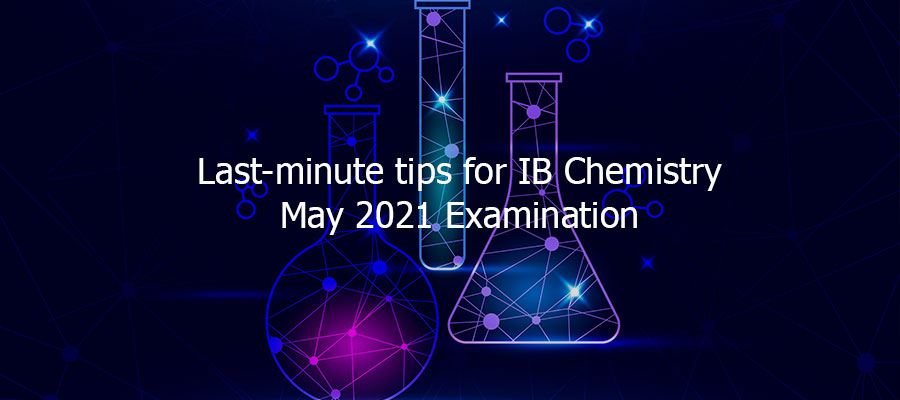 Last minute tips for IB Chemistry May 2021 Examination