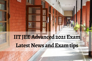 IIT JEE Advanced 2021 Exam: Latest News and Exam tips