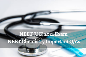 NEET Chemistry Important Q/As 2021