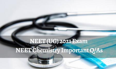 NEET (UG) 2021 Exam – NEET Chemistry Important Q/As