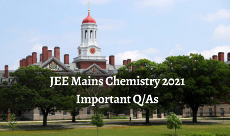 JEE Chemistry Important Q/As (JEE Mains Exam 2021)
