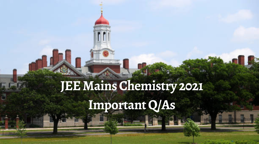 JEE Mains Chemistry 2021 Important Q/As